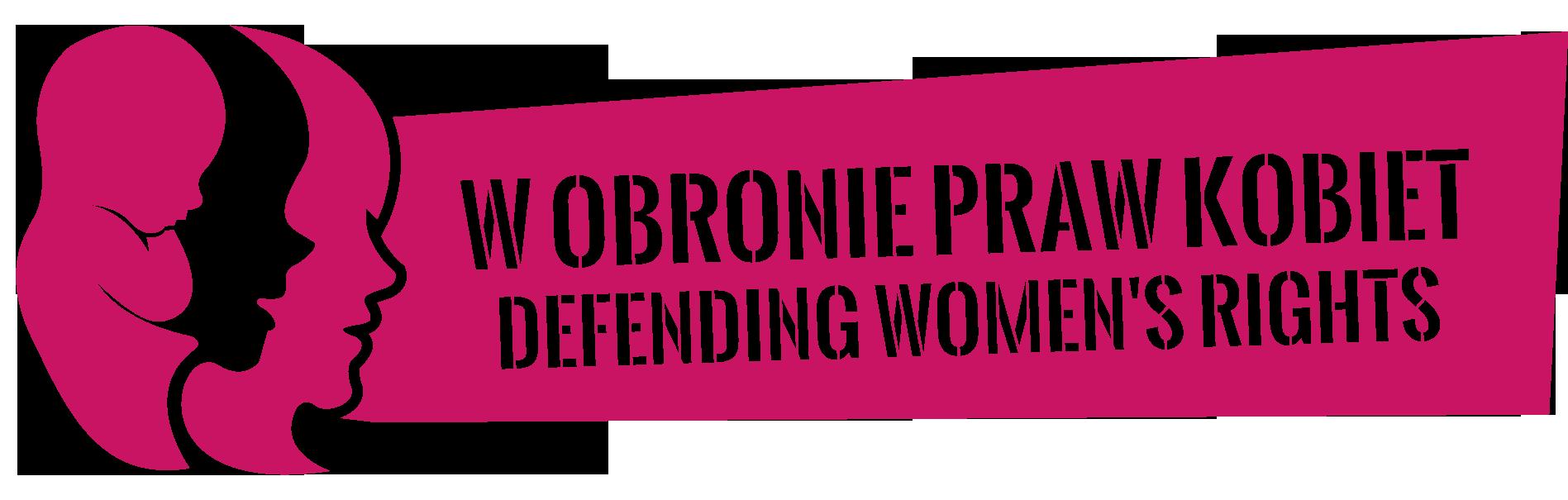 DEFENDING WOMEN's RIGHTS - W OBRONIE PRAW KOBIET